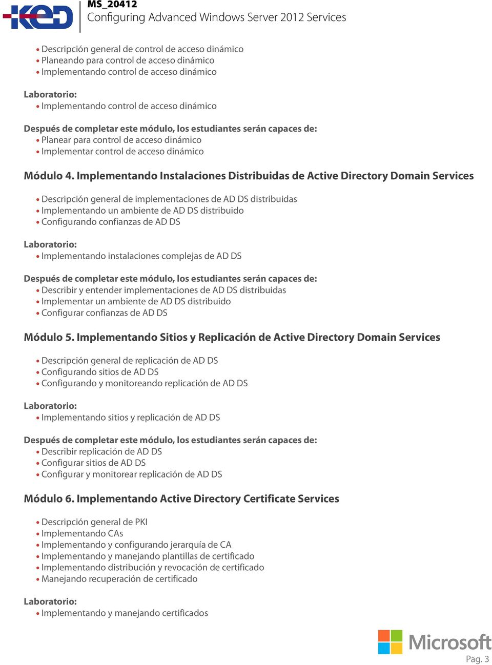 Implementando Instalaciones Distribuidas de Active Directory Domain Services Descripción general de implementaciones de AD DS distribuidas Implementando un ambiente de AD DS distribuido Configurando