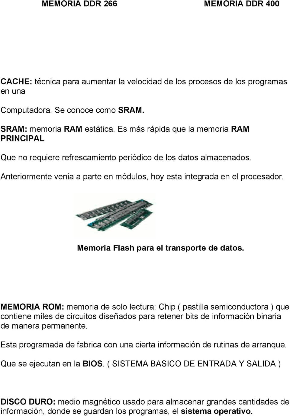 Memoria Flash para el transporte de datos.