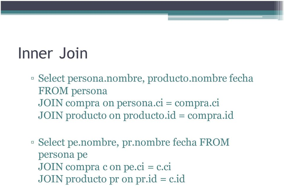 ci JOIN producto on producto.id = compra.id Select pe.nombre, pr.