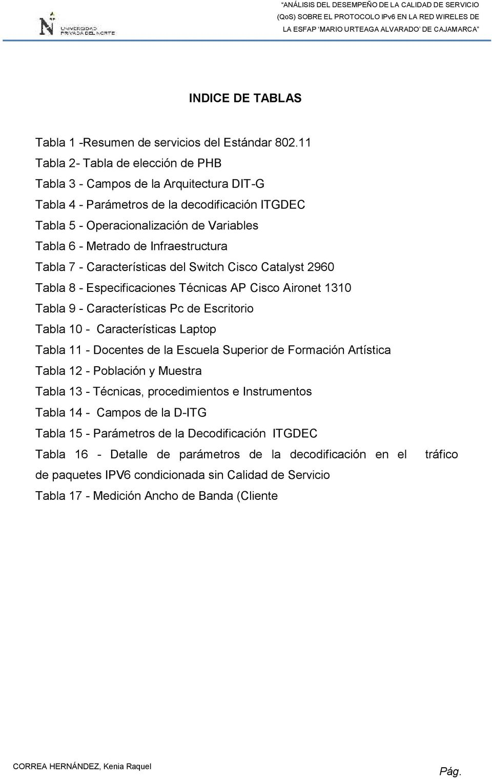 Infraestructura Tabla 7 - Características del Switch Cisco Catalyst 2960 Tabla 8 - Especificaciones Técnicas AP Cisco Aironet 1310 Tabla 9 - Características Pc de Escritorio Tabla 10 -