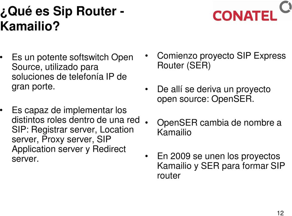 Es capaz de implementar los distintos roles dentro de una red SIP: Registrar server, Location server, Proxy server, SIP