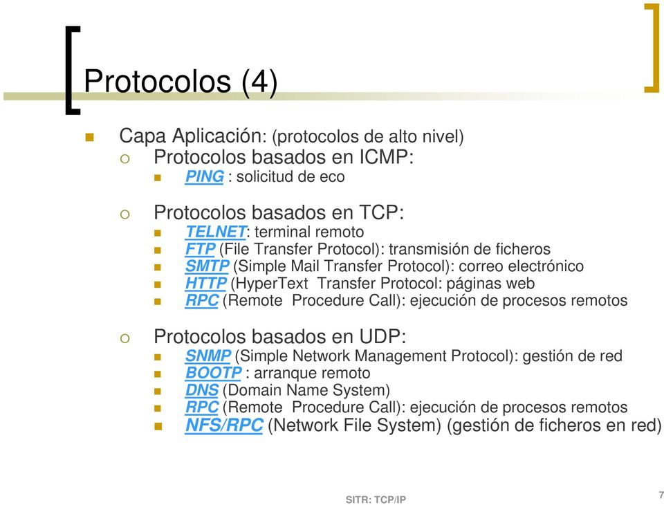 páginas web RPC (Remote Procedure Call): ejecución de procesos remotos Protocolos basados en UDP: SNMP (Simple Network Management Protocol): gestión de red