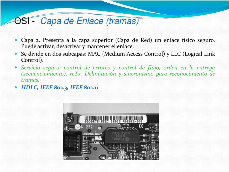 Se divide en dos subcapas: MAC (Medium Access Control) y LLC (Logical Link Control).