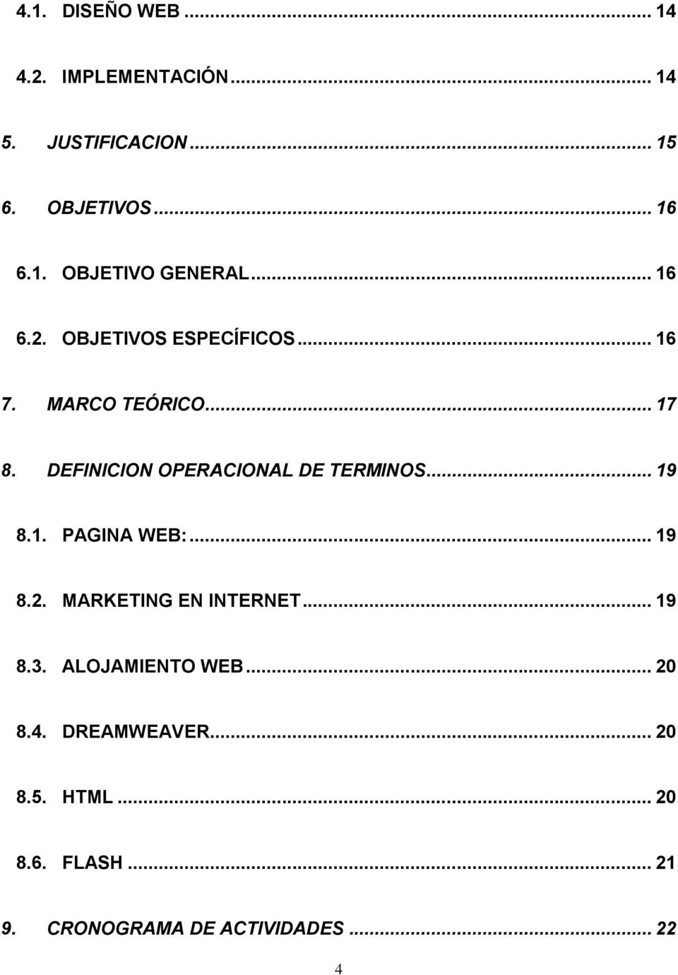 DEFINICION OPERACIONAL DE TERMINOS... 19 8.1. PAGINA WEB:... 19 8.2. MARKETING EN INTERNET... 19 8.3.