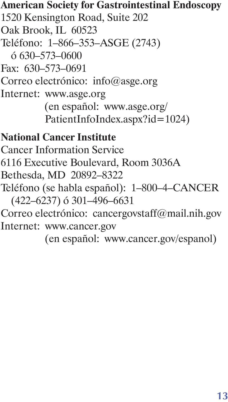 id=1024) National Cancer Institute Cancer Information Service 6116 Executive Boulevard, Room 3036A Bethesda, MD 20892 8322 Teléfono (se habla