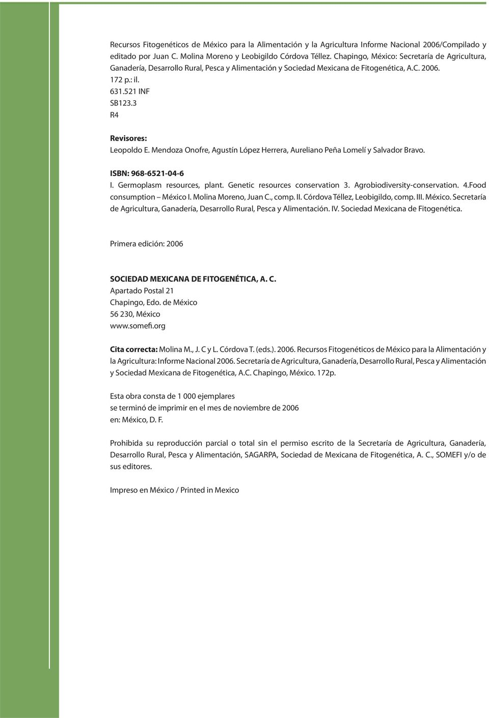 Mendoza Onofre, Agustín López Herrera, Aureliano Peña Lomelí y Salvador Bravo. ISBN: 968-6521-04-6 I. Germoplasm resources, plant. Genetic resources conservation 3. Agrobiodiversity-conservation. 4.