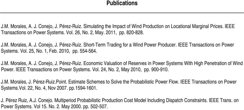 IEEE Transactions on Power Systems. Vol. 24, No. 2, May 2010, pp. 900-910. J.M. Morales, J. Pérez-Ruiz.Point. Estimate Schemes to Solve the Probabilistic Power Flow.