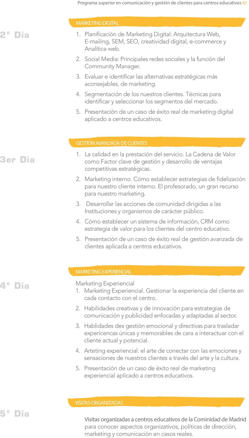 Social Media: Principales redes sociales y la función del Community Manager. 3. Evaluar e identificar las alternativas estratégicas más aconsejables, de marketing. 4.