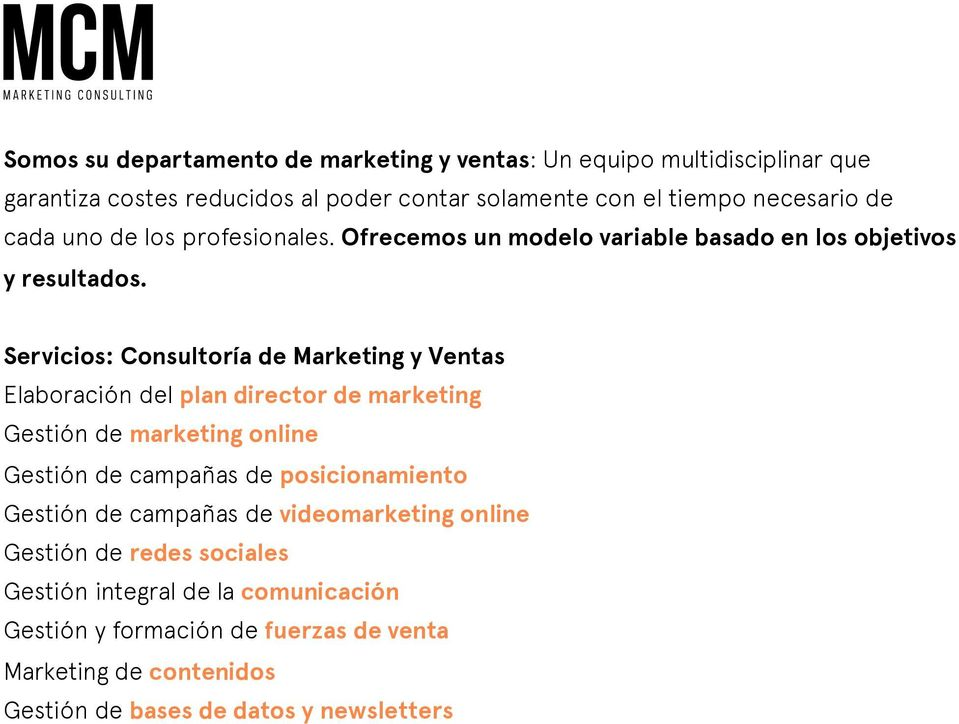Servicios: Consultoría de Marketing y Ventas Elaboración del plan director de marketing Gestión de marketing online Gestión de campañas de posicionamiento