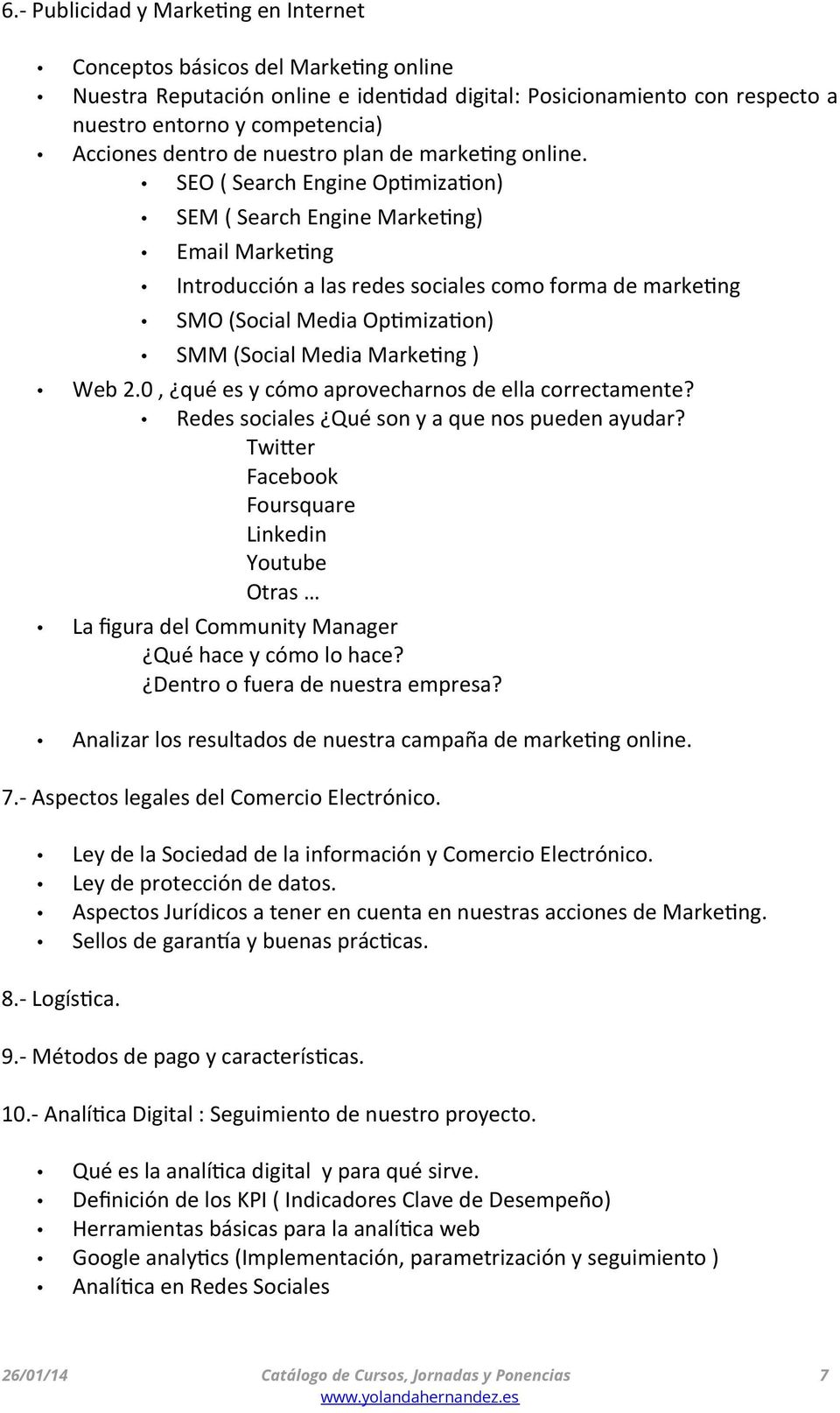SEO ( Search Engine Optimization) SEM ( Search Engine Marketing) Email Marketing Introducción a las redes sociales como forma de marketing SMO (Social Media Optimization) SMM (Social Media Marketing