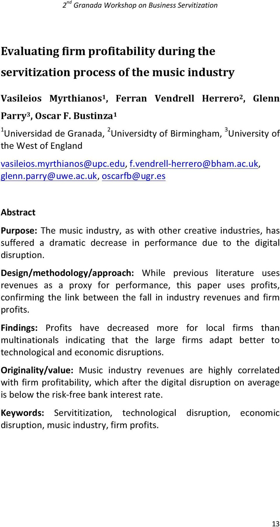 es Abstract Purpose: The music industry, as with other creative industries, has suffered a dramatic decrease in performance due to the digital disruption.