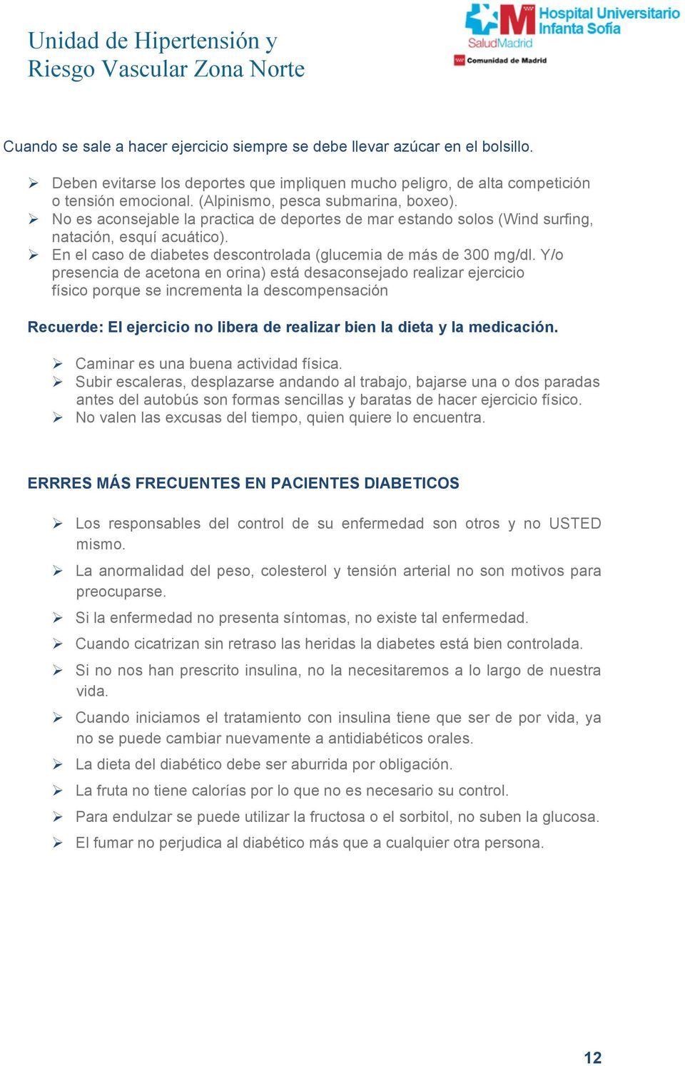 ! En el caso de diabetes descontrolada (glucemia de más de 300 mg/dl.