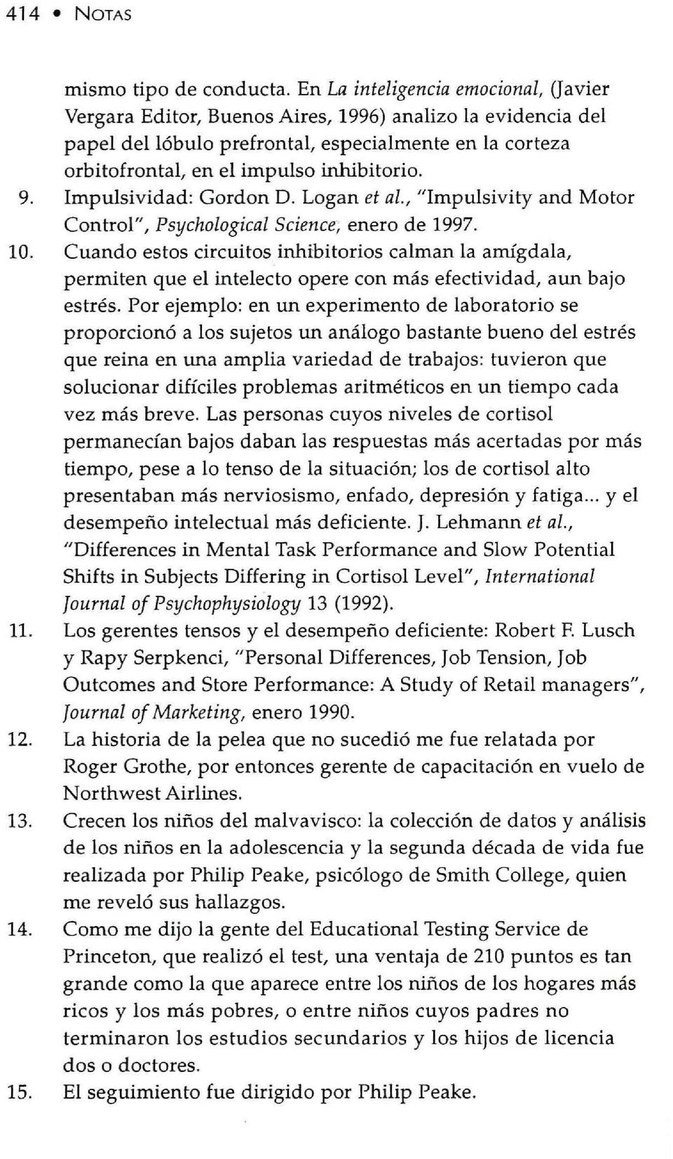 "Impulsividad: Gordon D. Logan et al., ""Impulsivity and Motor Control"", Psychological Science enero de 1997. 10."