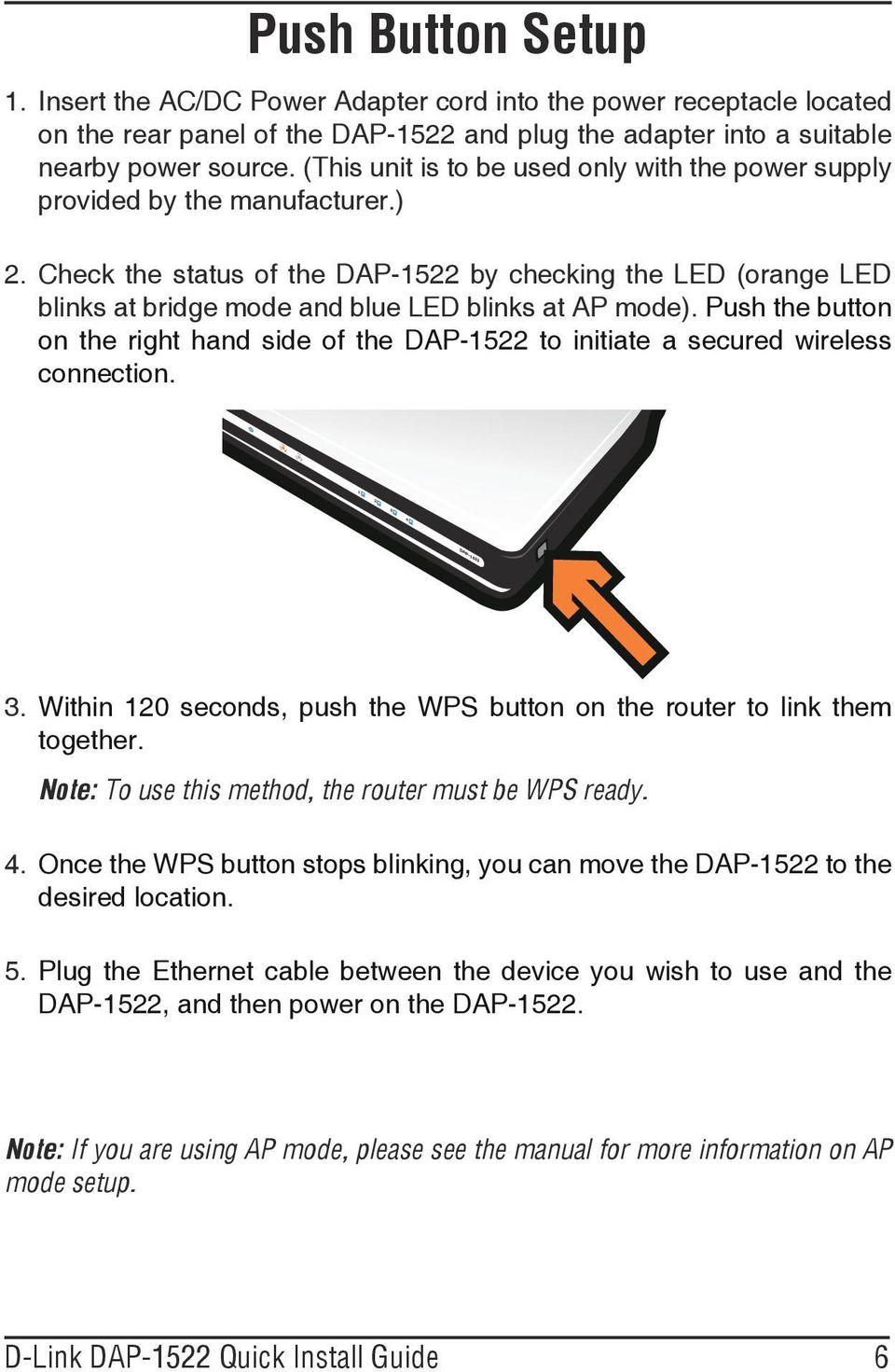 Check the status of the DAP-1522 by checking the LED (orange LED blinks at bridge mode and blue LED blinks at AP mode).