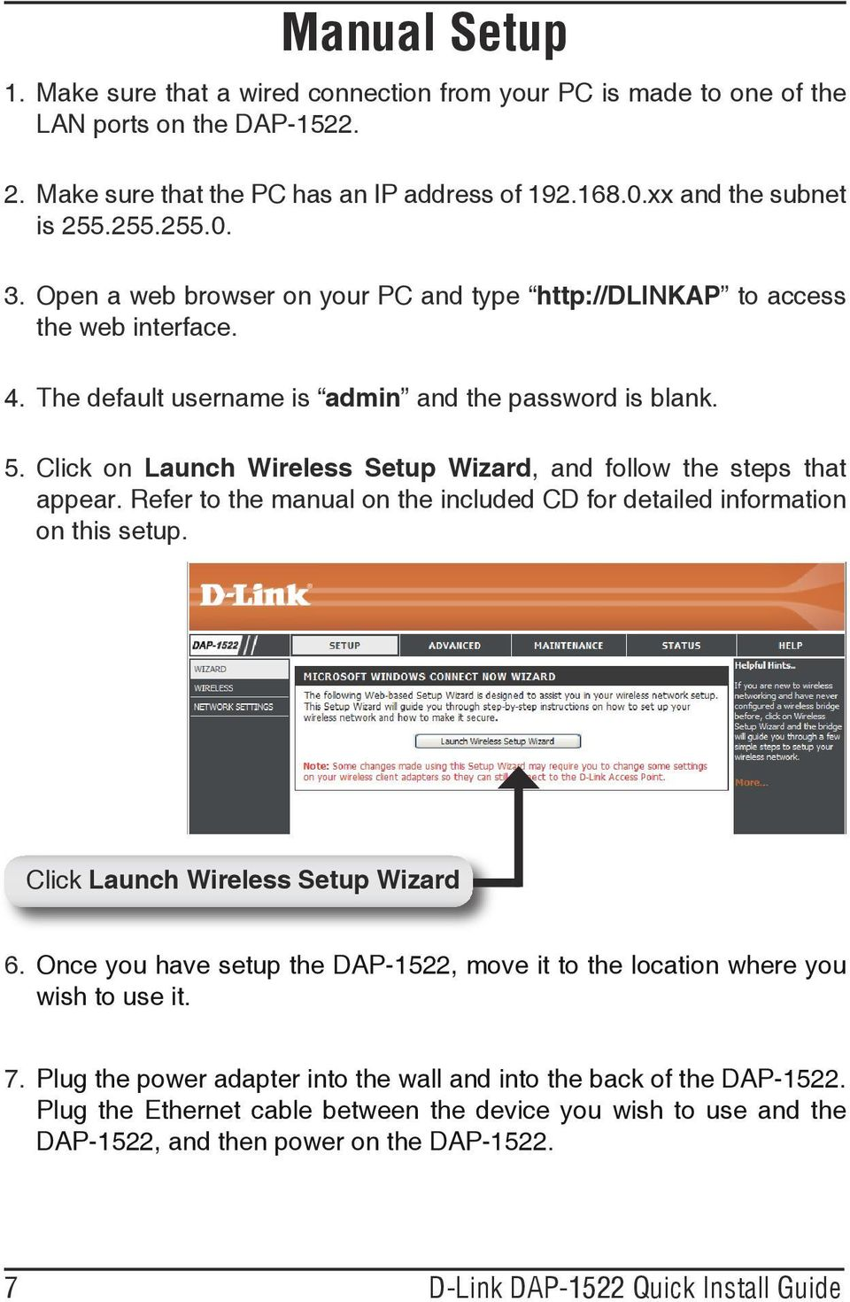 Click on Launch Wireless Setup Wizard, and follow the steps that appear. Refer to the manual on the included CD for detailed information on this setup. Click Launch Wireless Setup Wizard 6.