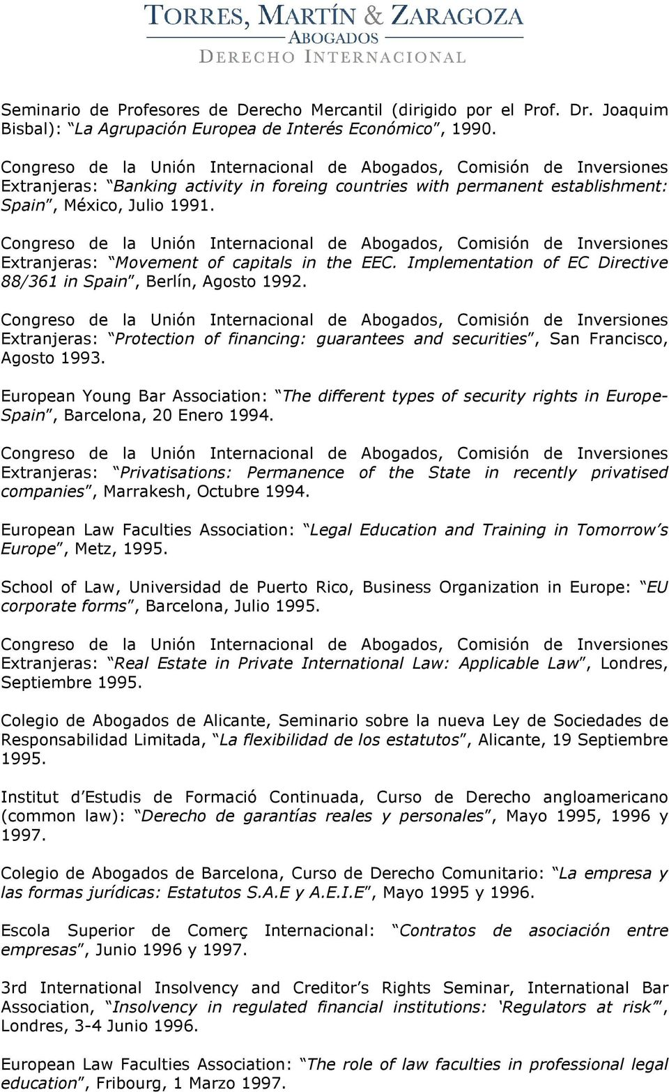 Implementation of EC Directive 88/361 in Spain, Berlín, Agosto 1992. Extranjeras: Protection of financing: guarantees and securities, San Francisco, Agosto 1993.