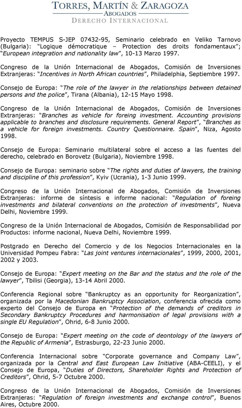 Consejo de Europa: The role of the lawyer in the relationships between detained persons and the police, Tirana (Albania), 12-15 Mayo 1998. Extranjeras: Branches as vehicle for foreing investment.