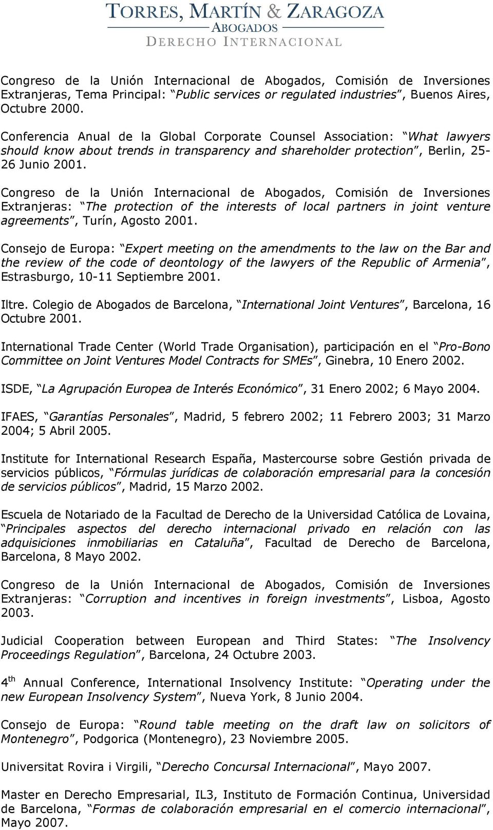 Extranjeras: The protection of the interests of local partners in joint venture agreements, Turín, Agosto 2001.