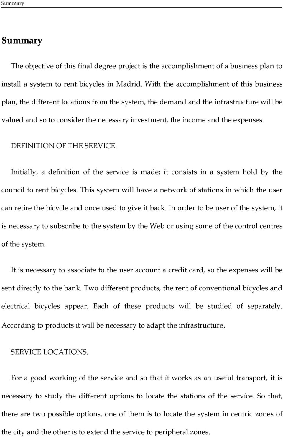 the expenses. DEFINITION OF THE SERVICE. Initially, a definition of the service is made; it consists in a system hold by the council to rent bicycles.