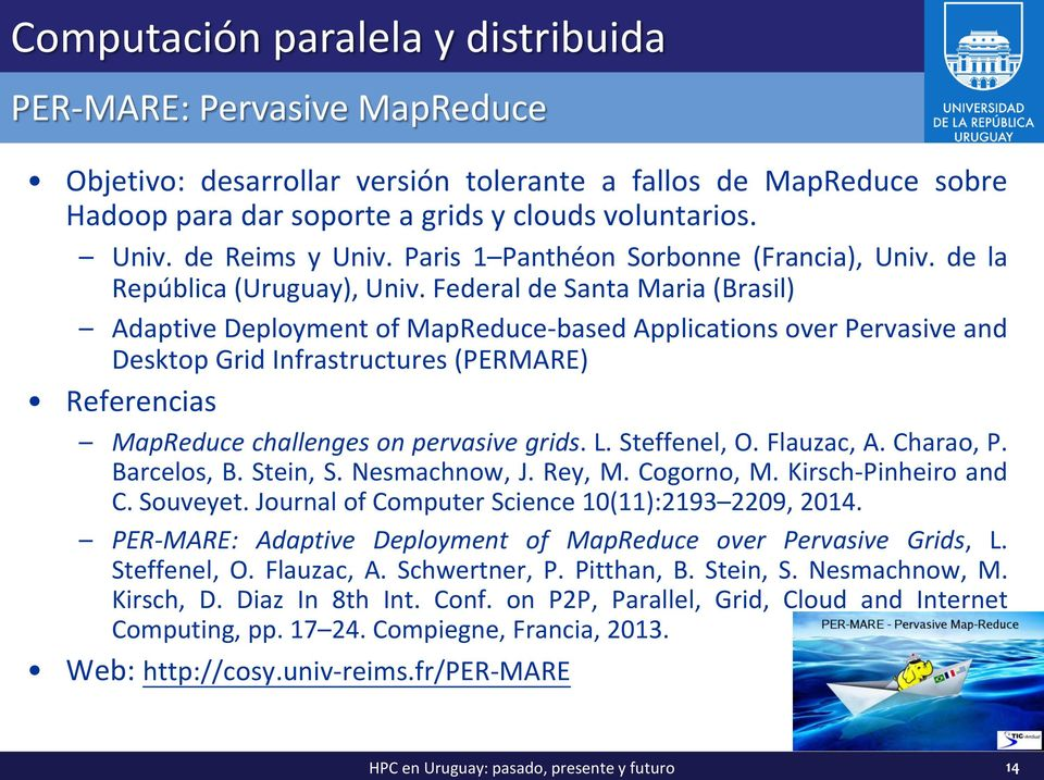 Federal de Santa Maria (Brasil) Adaptive Deployment of MapReduce-based Applications over Pervasive and Desktop Grid Infrastructures (PERMARE) Referencias MapReduce challenges on pervasive grids. L.