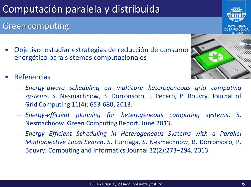 Energy-efficient planning for heterogeneous computing systems. S. Nesmachnow. Green Computing Report, June 2013.
