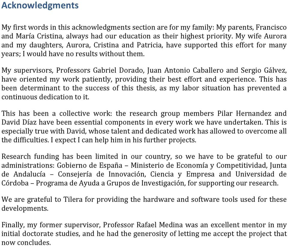 My supervisors, Professors Gabriel Dorado, Juan Antonio Caballero and Sergio Gálvez, have oriented my work patiently, providing their best effort and experience.