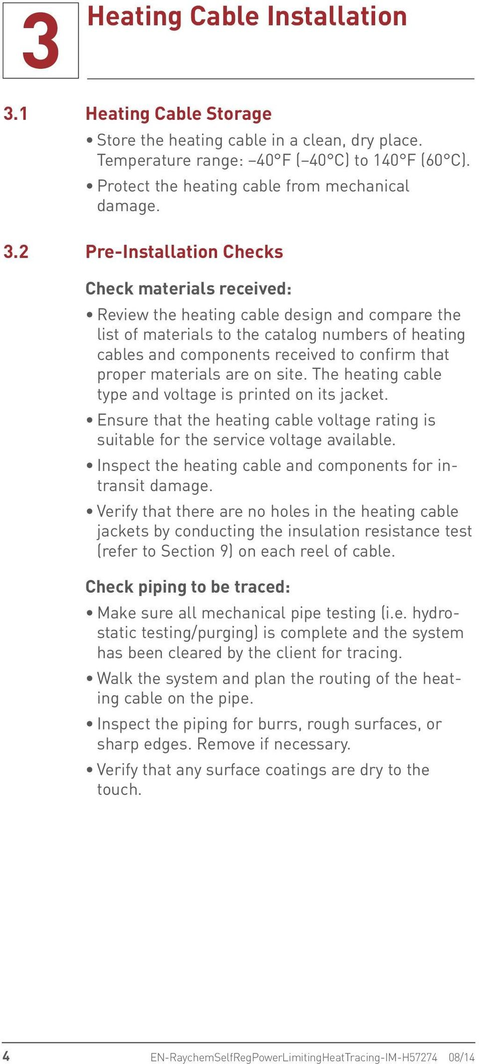 that proper materials are on site. The heating cable type and voltage is printed on its jacket. Ensure that the heating cable voltage rating is suitable for the service voltage available.