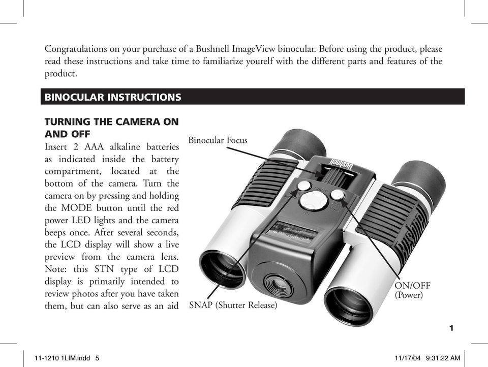 BINOCULAR INSTRUCTIONS TURNING THE CAMERA ON AND OFF Insert 2 AAA alkaline batteries as indicated inside the battery compartment, located at the bottom of the camera.