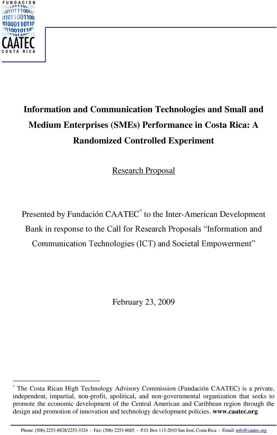 February 23, 2009 * The Costa Rican High Technology Advisory Commission (Fundación CAATEC) is a private, independent, impartial, non-profit, apolitical, and non-governmental