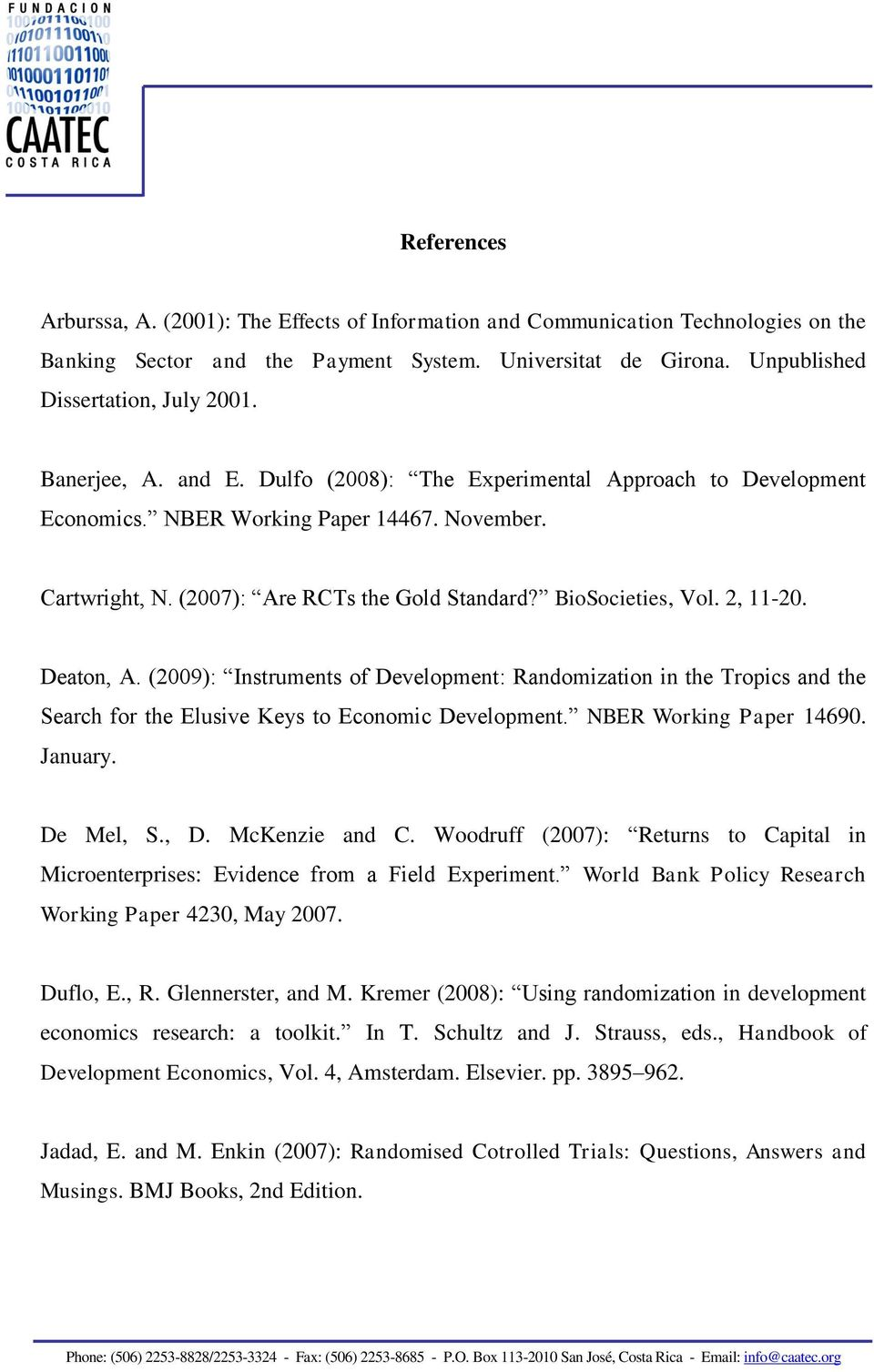 2, 11-20. Deaton, A. (2009): Instruments of Development: Randomization in the Tropics and the Search for the Elusive Keys to Economic Development. NBER Working Paper 14690. January. De Mel, S., D.