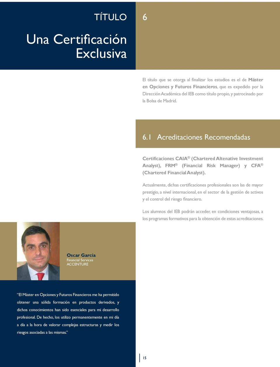 1 Acreditaciones Recomendadas Certificaciones CAIA (Chartered Altenative Investment Analyst), FRM (Financial Risk Manager) y CFA (Chartered Financial Analyst).