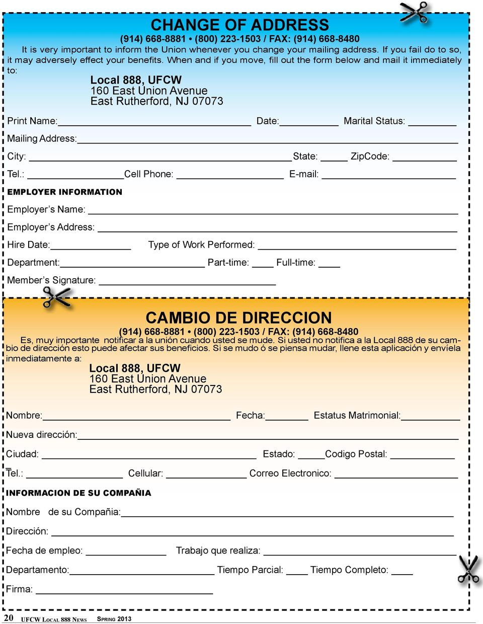 When and if you move, fill out the form below and mail it immediately to: Local 888, UFCW 160 East Union Avenue East Rutherford, NJ 07073 Print Name: Date: Marital Status: Mailing Address: City: