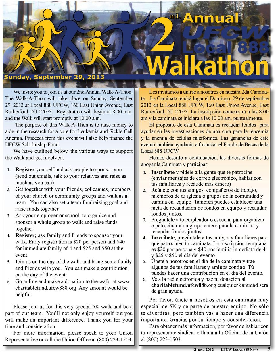 m. The purpose of this Walk-A-Thon is to raise money to aide in the research for a cure for Leukemia and Sickle Cell Anemia. Proceeds from this event will also help finance the UFCW Scholarship Fund.