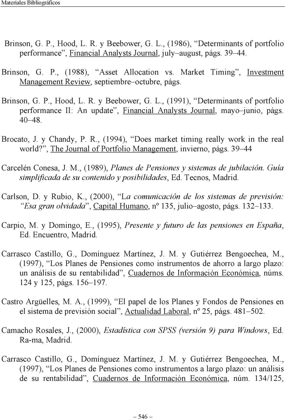R. y Beebower, G. L., (1991), Determinants of portfolio performance II: An update, Financial Analysts Journal, mayo junio, págs. 40 48. Brocato, J. y Chandy, P. R.