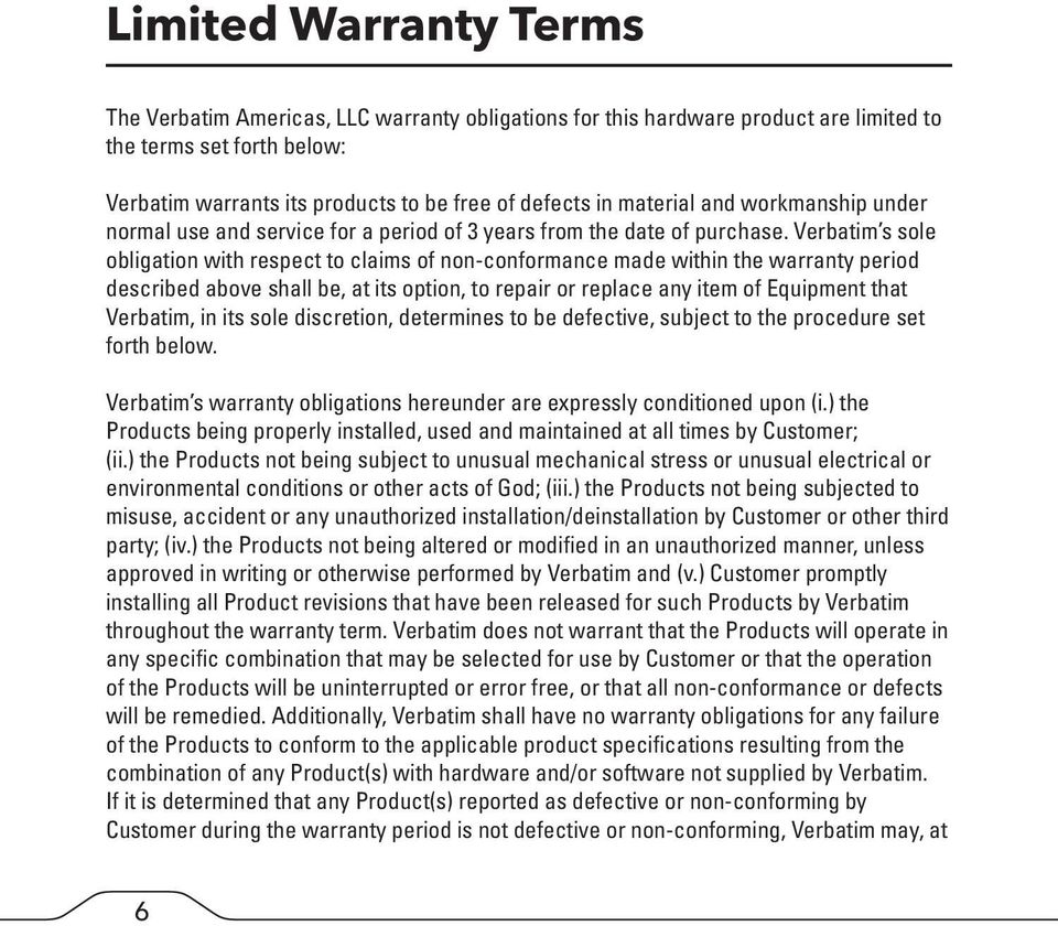Verbatim s sole obligation with respect to claims of non-conformance made within the warranty period described above shall be, at its option, to repair or replace any item of Equipment that Verbatim,