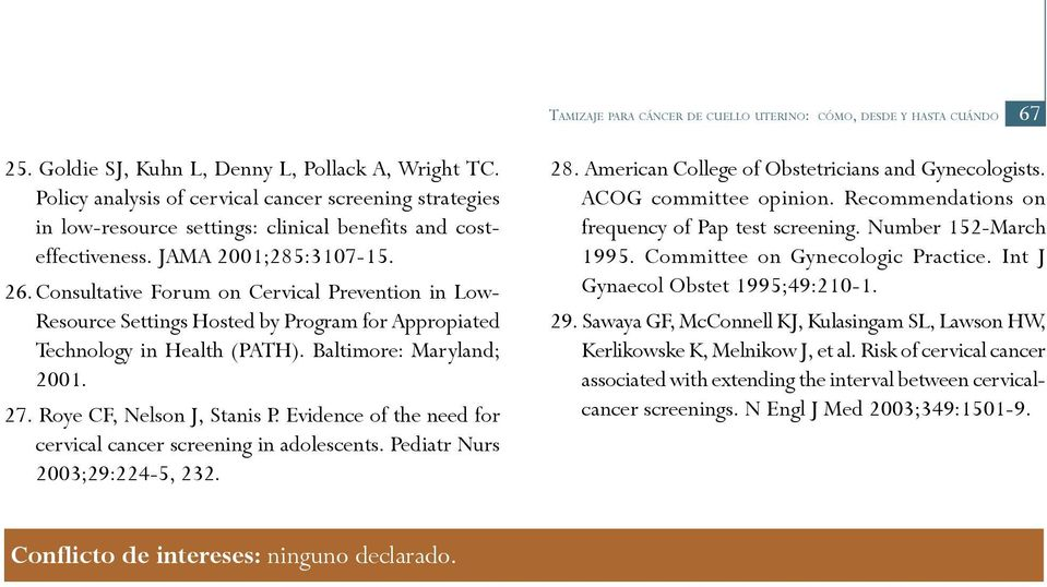 Consultative Forum on Cervical Prevention in Low- Resource Settings Hosted by Program for Appropiated Technology in Health (PATH). Baltimore: Maryland; 2001. 27. Roye CF, Nelson J, Stanis P.