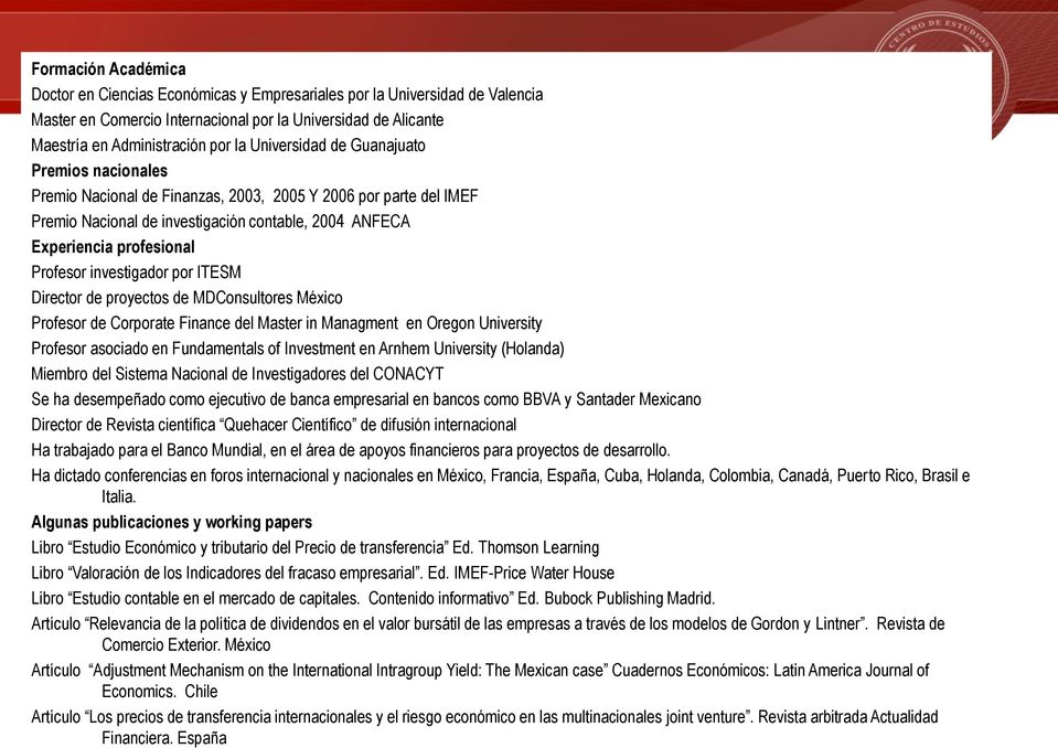investigador por ITESM Director de proyectos de MDConsultores México Profesor de Corporate Finance del Master in Managment en Oregon University Profesor asociado en Fundamentals of Investment en