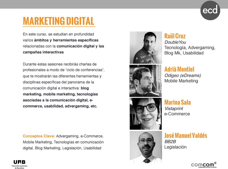 marketing, mobile marketing, tecnologías asociadas a la comunicación digital, e- commerce, usabilidad, advergaming, etc.