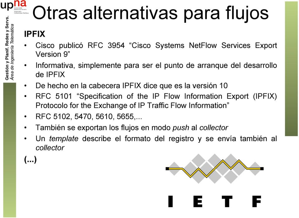 of the IP Flow Information Export (IPFIX) Protocolo for the Exchange of IP Traffic Flow Information RFC 5102, 5470, 5610, 5655,.