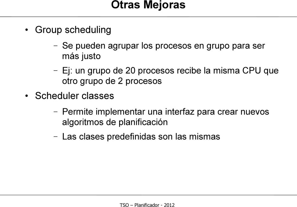 grupo de 2 procesos Scheduler classes Permite implementar una interfaz para