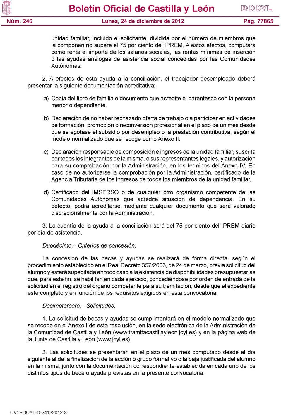 A efectos de esta ayuda a la conciliación, el trabajador desempleado deberá presentar la siguiente documentación acreditativa: a) Copia del libro de familia o documento que acredite el parentesco con