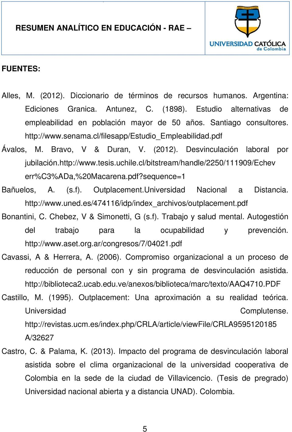 cl/bitstream/handle/2250/111909/echev err%c3%ada,%20macarena.pdf?sequence=1 Bañuelos, A. (s.f). Outplacement.Universidad Nacional a Distancia. http://www.uned.