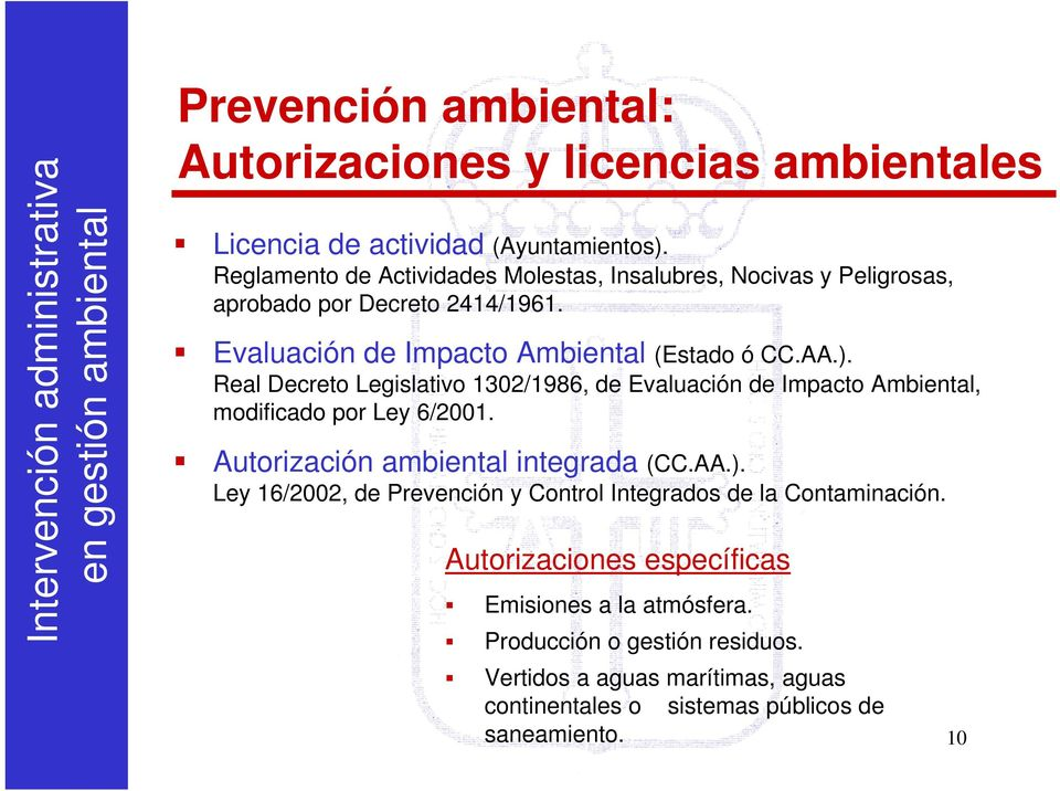 Real Decreto Legislativo 1302/1986, de Evaluación de Impacto Ambiental, modificado por Ley 6/2001. Autorización ambiental integrada (CC.AA.).