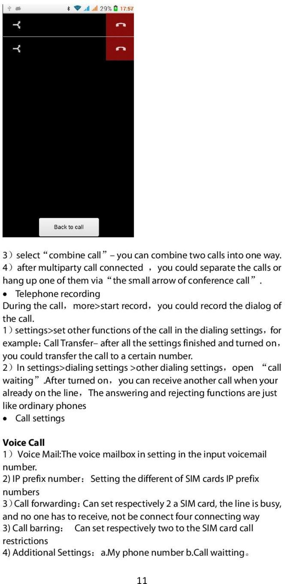 1)settings>set other functions of the call in the dialing settings,for example:call Transfer after all the settings finished and turned on, you could transfer the call to a certain number.