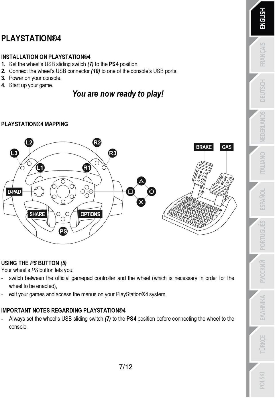 PLAYSTATION«4 MAPPING USING THE PS BUTTON (5) Your wheelæs PS button lets you: - switch between the official gamepad controller and the wheel (which is necessary in order