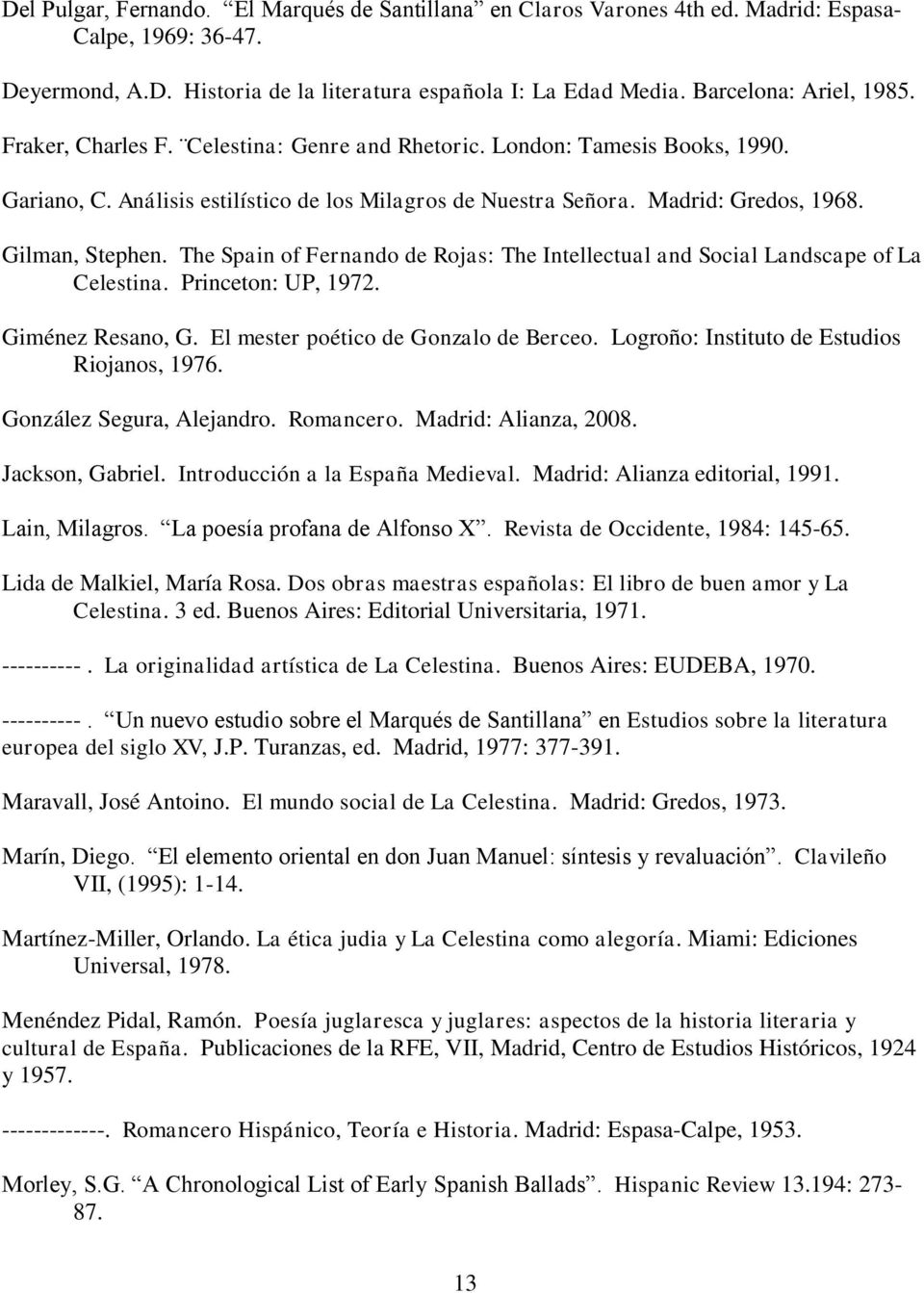 Gilman, Stephen. The Spain of Fernando de Rojas: The Intellectual and Social Landscape of La Celestina. Princeton: UP, 1972. Giménez Resano, G. El mester poético de Gonzalo de Berceo.