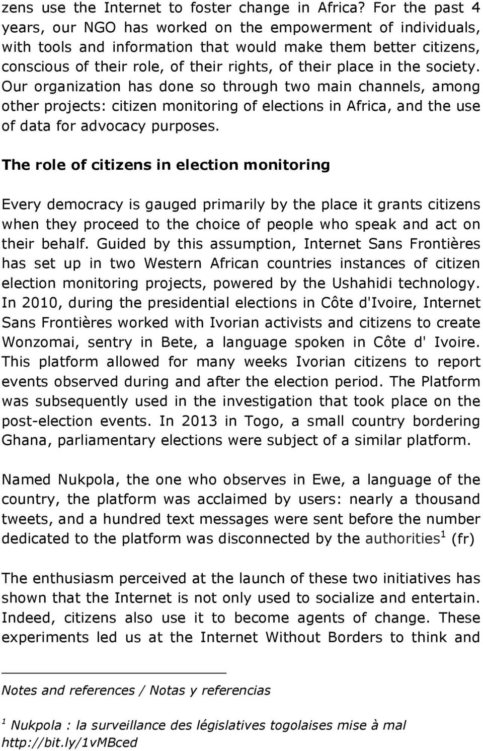 in the society. Our organization has done so through two main channels, among other projects: citizen monitoring of elections in Africa, and the use of data for advocacy purposes.