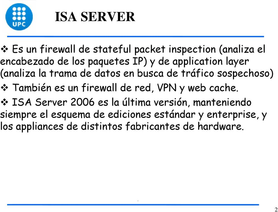 un firewall de red, VPN y web cache.