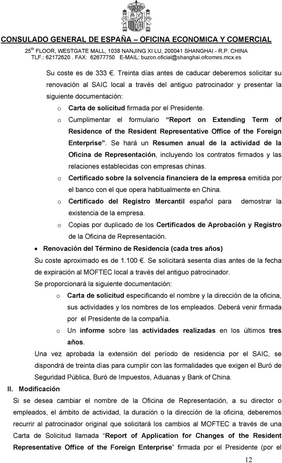 o Cumplimentar el formulario Report on Extending Term of Residence of the Resident Representative Office of the Foreign Enterprise.