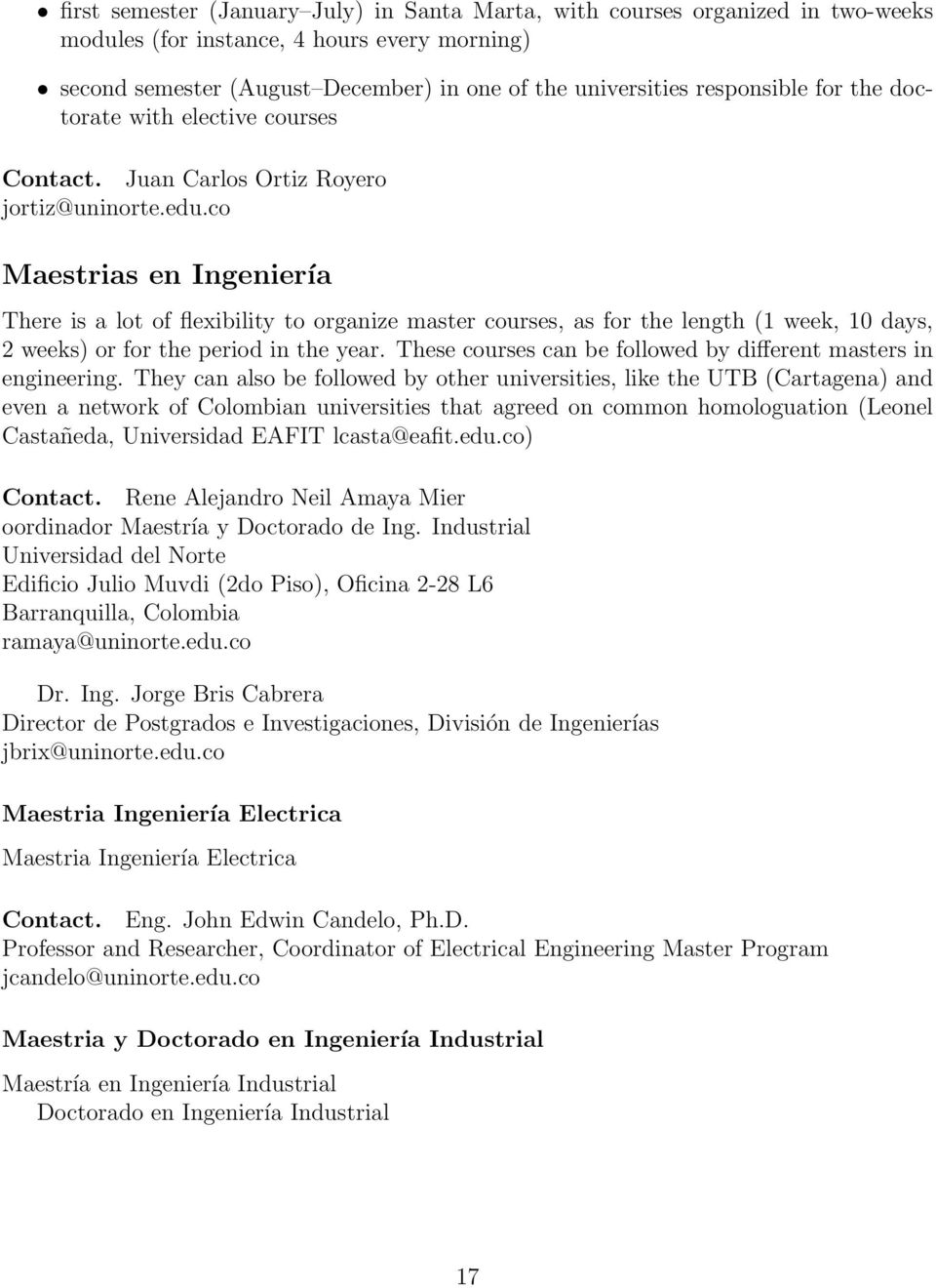 co Maestrias en Ingeniería There is a lot of flexibility to organize master courses, as for the length (1 week, 10 days, 2 weeks) or for the period in the year.